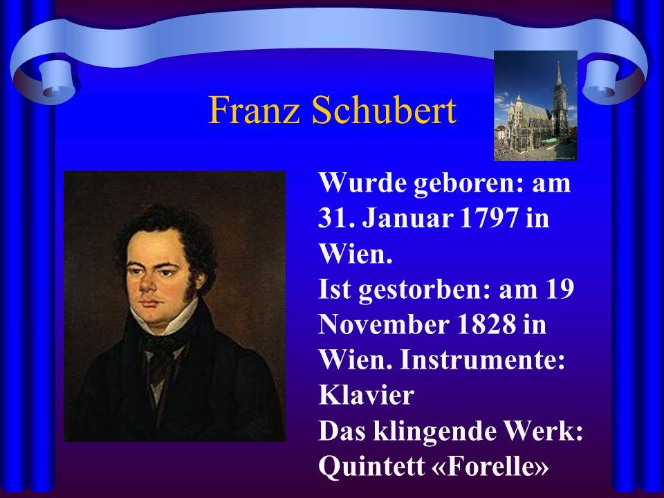 Franz Schubert Wurde geboren: am 31.Januar 1797 in Wien.