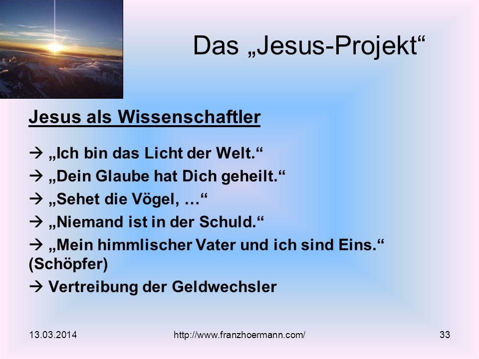 """Jesus als Wissenschaftler  """"Ich bin das Licht der Welt.  """"Dein Glaube hat Dich geheilt.  """"Sehet die Vögel, …  """"Niemand ist in der Schuld.  """"Mein himmlischer Vater und ich sind Eins. (Schöpfer)  Vertreibung der Geldwechsler 13.03.2014 Das """"Jesus-Projekt http://www.franzhoermann.com/33"""