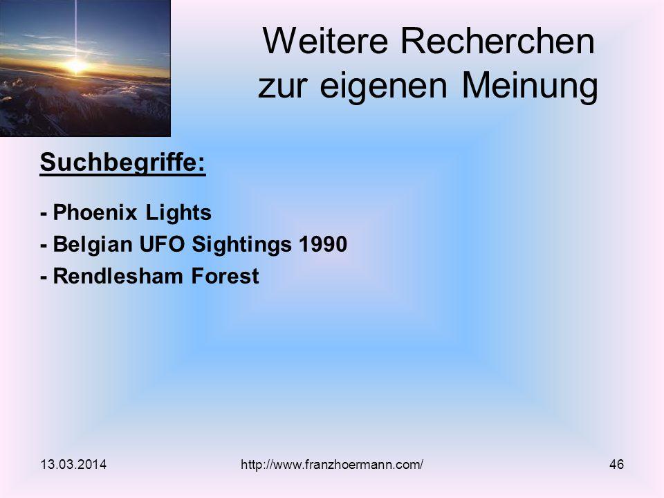 Suchbegriffe: - Phoenix Lights - Belgian UFO Sightings 1990 - Rendlesham Forest 13.03.2014http://www.franzhoermann.com/46 Weitere Recherchen zur eigenen Meinung
