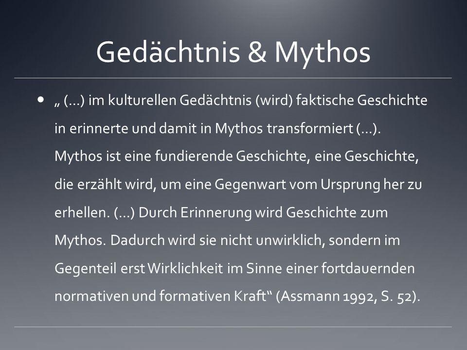 """Gedächtnis & Mythos """" (...) im kulturellen Gedächtnis (wird) faktische Geschichte in erinnerte und damit in Mythos transformiert (...)."""