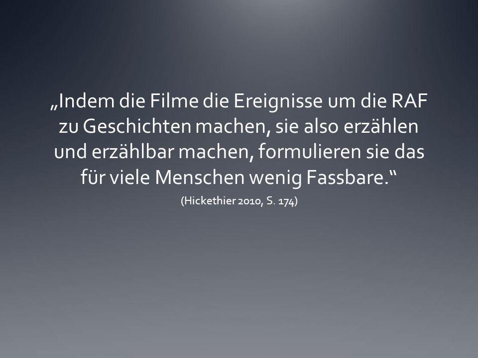 """""""Indem die Filme die Ereignisse um die RAF zu Geschichten machen, sie also erzählen und erzählbar machen, formulieren sie das für viele Menschen wenig Fassbare. (Hickethier 2010, S."""