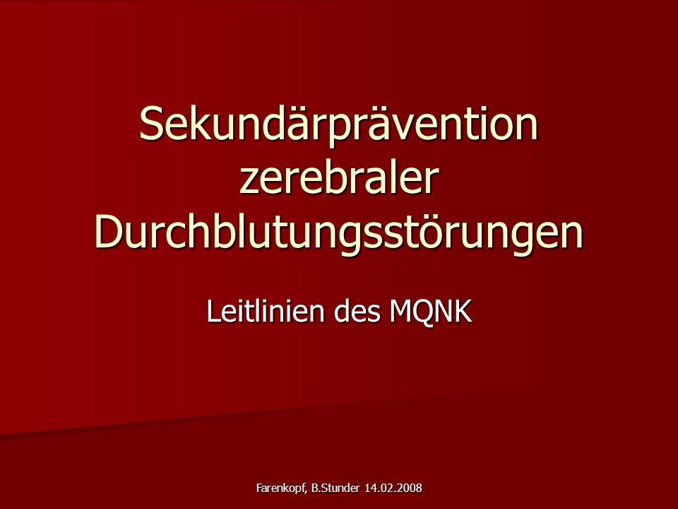 Farenkopf, B.Stunder 14.02.2008 Sekundärprävention zerebraler Durchblutungsstörungen Leitlinien des MQNK