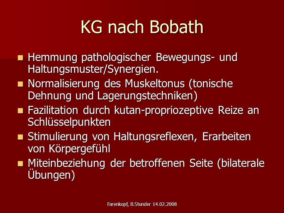 Farenkopf, B.Stunder 14.02.2008 KG nach Bobath Hemmung pathologischer Bewegungs- und Haltungsmuster/Synergien. Hemmung pathologischer Bewegungs- und H