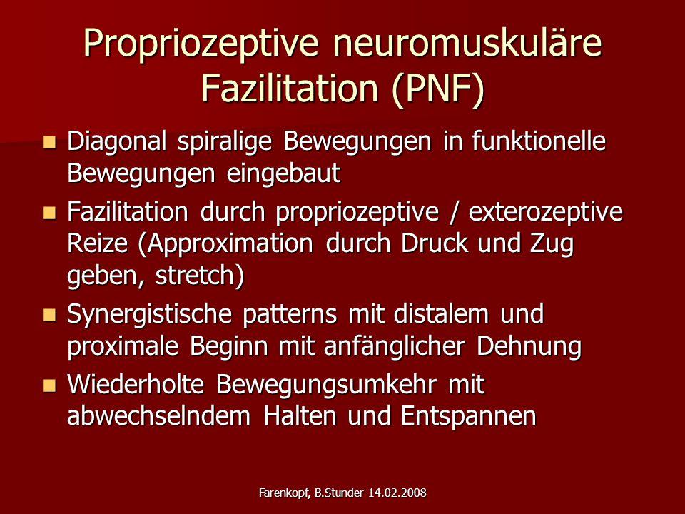 Farenkopf, B.Stunder 14.02.2008 Propriozeptive neuromuskuläre Fazilitation (PNF) Diagonal spiralige Bewegungen in funktionelle Bewegungen eingebaut Di