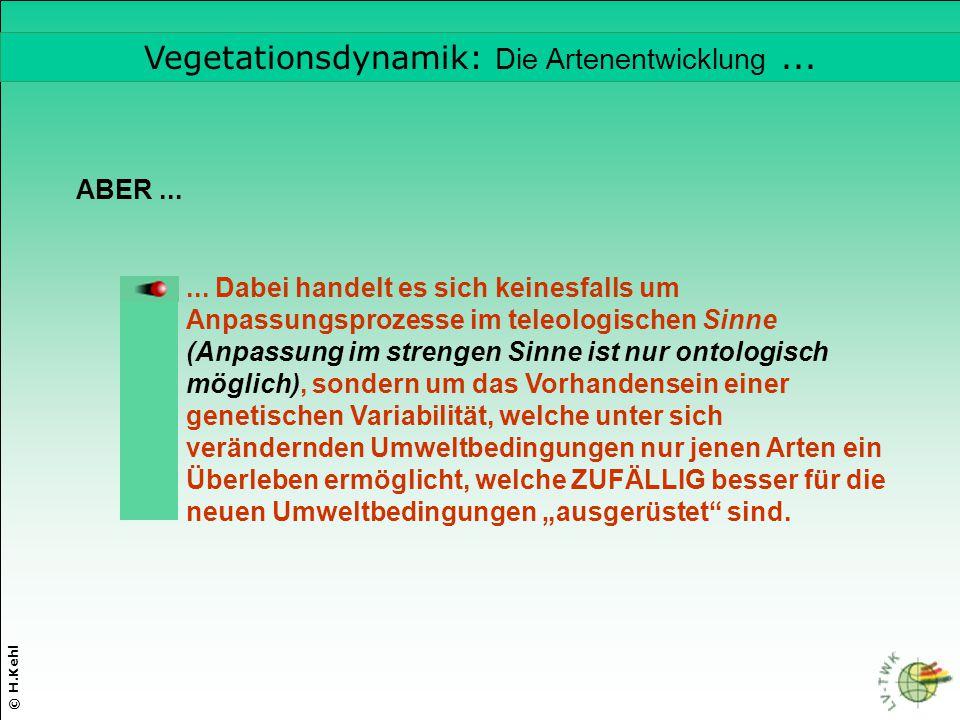 © H.Kehl ABER...... Dabei handelt es sich keinesfalls um Anpassungsprozesse im teleologischen Sinne (Anpassung im strengen Sinne ist nur ontologisch m