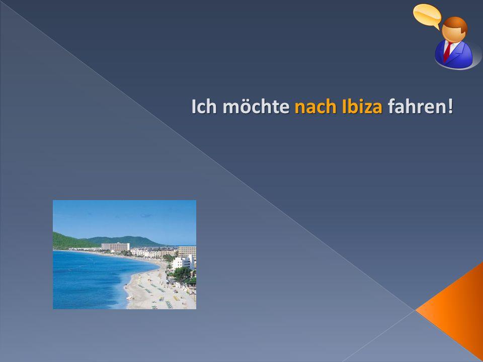 Ich möchte nach Ibiza fahren!