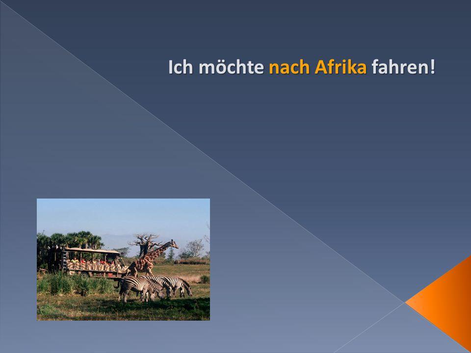 Ich möchte nach Afrika fahren!