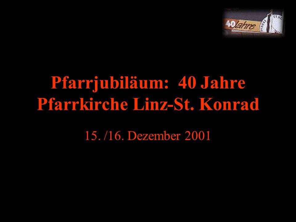 Pfarrjubiläum: 40 Jahre Pfarrkirche Linz-St. Konrad 15. /16. Dezember 2001