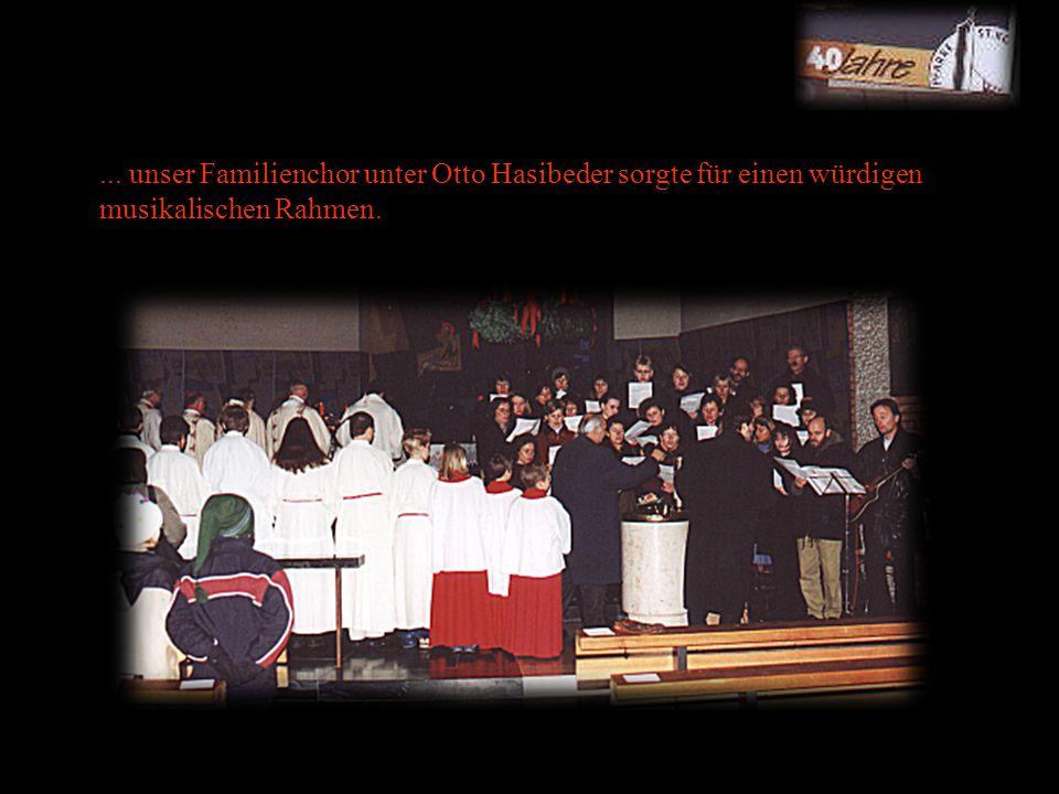... unser Familienchor unter Otto Hasibeder sorgte für einen würdigen musikalischen Rahmen.