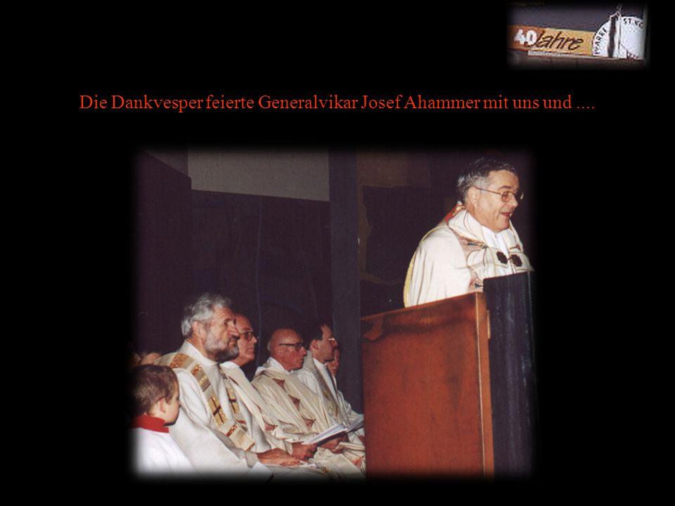 Die Dankvesper feierte Generalvikar Josef Ahammer mit uns und....