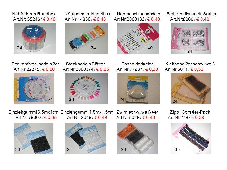 Nähfaden in Rundbox Nähfaden m. Nadelbox Nähmaschinennadeln Sicherheitsnadeln Sortim. Art.Nr: 55246 / € 0,40 Art.Nr:14850 / € 0,40 Art.Nr:2000133 / €