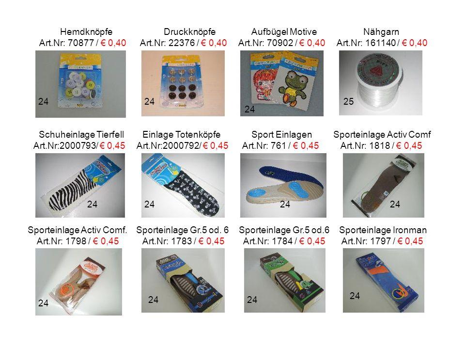 Hemdknöpfe Druckknöpfe Aufbügel Motive Nähgarn Art.Nr: 70877 / € 0,40 Art.Nr: 22376 / € 0,40 Art.Nr: 70902 / € 0,40 Art.Nr: 161140 / € 0,40 Schuheinla