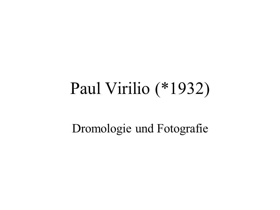Paul Virilio (*1932) Dromologie und Fotografie