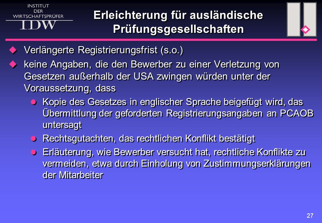 27 Erleichterung für ausländische Prüfungsgesellschaften  Verlängerte Registrierungsfrist (s.o.)  keine Angaben, die den Bewerber zu einer Verletzun
