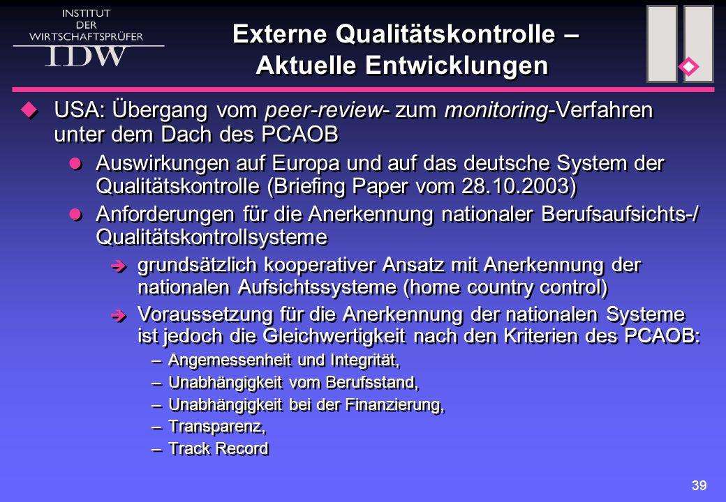 39 Externe Qualitätskontrolle – Aktuelle Entwicklungen  USA: Übergang vom peer-review- zum monitoring-Verfahren unter dem Dach des PCAOB Auswirkungen