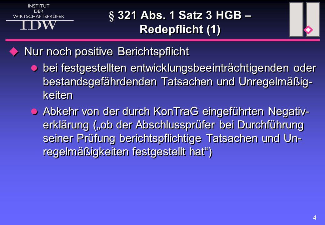 4 § 321 Abs. 1 Satz 3 HGB – Redepflicht (1)  Nur noch positive Berichtspflicht bei festgestellten entwicklungsbeeinträchtigenden oder bestandsgefährd