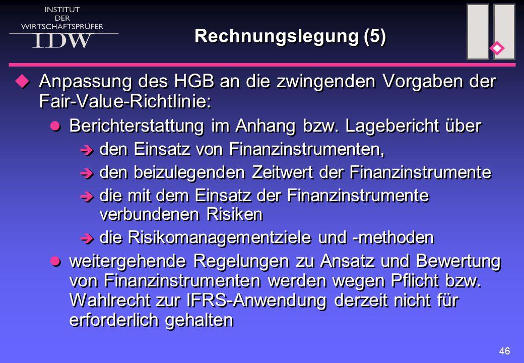 46 Rechnungslegung (5)  Anpassung des HGB an die zwingenden Vorgaben der Fair-Value-Richtlinie: Berichterstattung im Anhang bzw. Lagebericht über  d