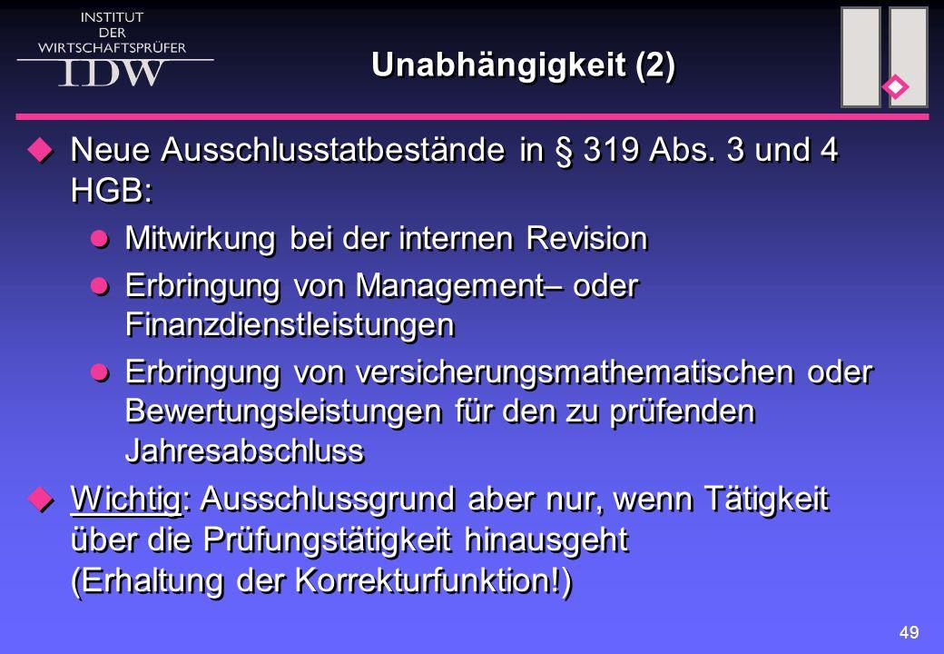 49 Unabhängigkeit (2)  Neue Ausschlusstatbestände in § 319 Abs. 3 und 4 HGB: Mitwirkung bei der internen Revision Erbringung von Management– oder Fin