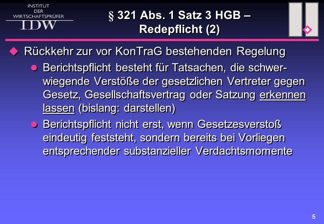 5 § 321 Abs. 1 Satz 3 HGB – Redepflicht (2)  Rückkehr zur vor KonTraG bestehenden Regelung Berichtspflicht besteht für Tatsachen, die schwer- wiegend