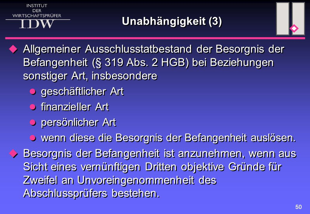 50 Unabhängigkeit (3)  Allgemeiner Ausschlusstatbestand der Besorgnis der Befangenheit (§ 319 Abs. 2 HGB) bei Beziehungen sonstiger Art, insbesondere
