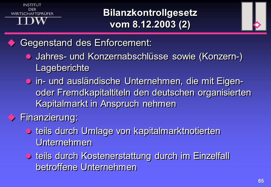 65 Bilanzkontrollgesetz vom 8.12.2003 (2)  Gegenstand des Enforcement: Jahres- und Konzernabschlüsse sowie (Konzern-) Lageberichte in- und ausländisc