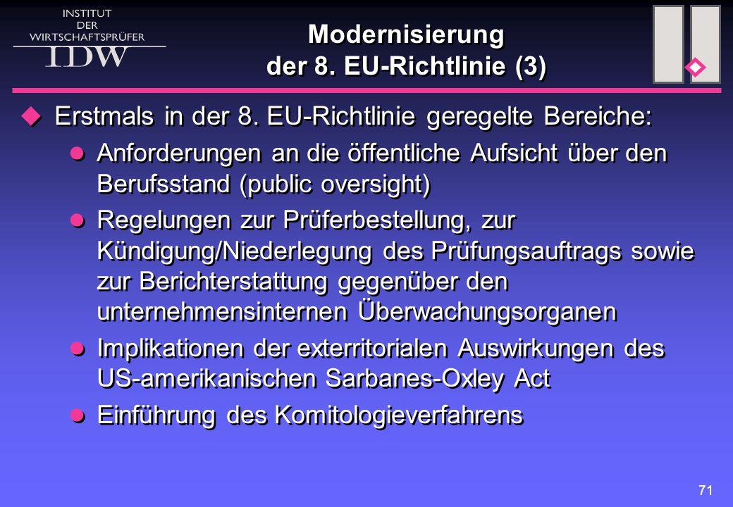 71 Modernisierung der 8. EU-Richtlinie (3)  Erstmals in der 8. EU-Richtlinie geregelte Bereiche: Anforderungen an die öffentliche Aufsicht über den B