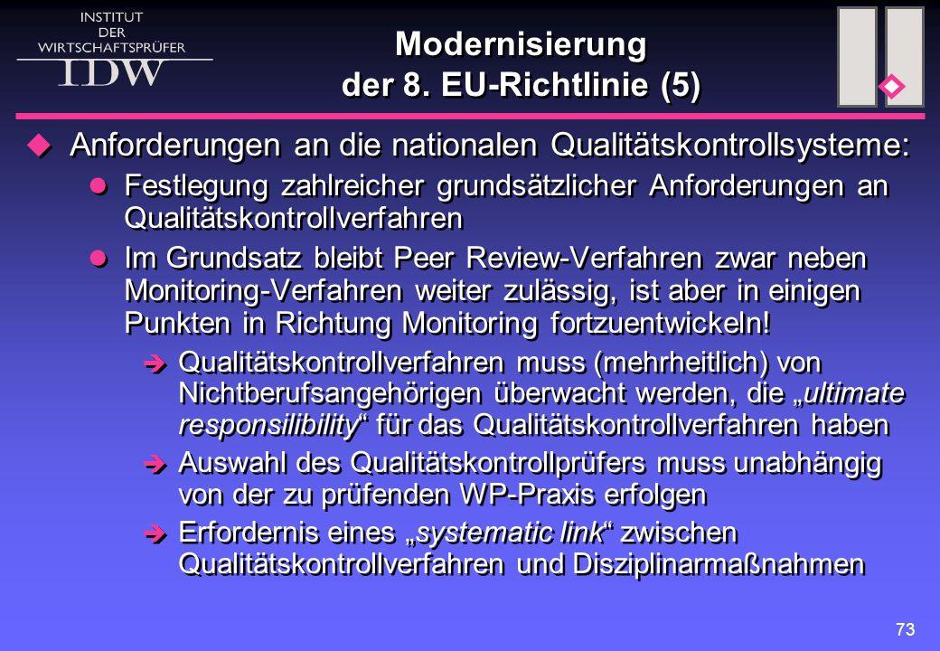 73 Modernisierung der 8. EU-Richtlinie (5)  Anforderungen an die nationalen Qualitätskontrollsysteme: Festlegung zahlreicher grundsätzlicher Anforder