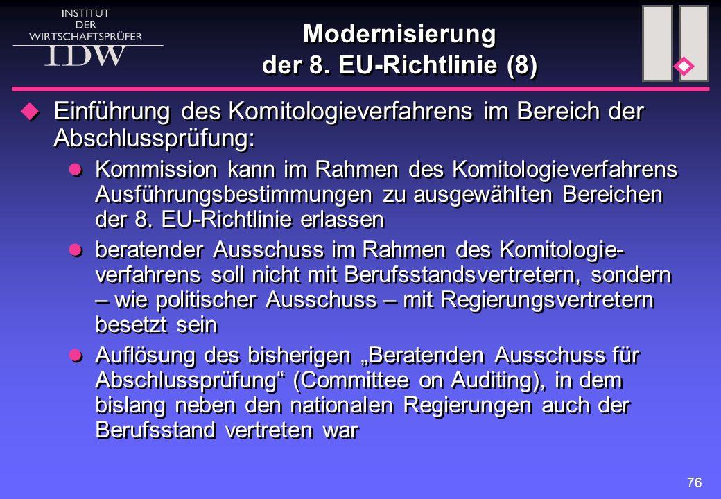 76 Modernisierung der 8. EU-Richtlinie (8)  Einführung des Komitologieverfahrens im Bereich der Abschlussprüfung: Kommission kann im Rahmen des Komit