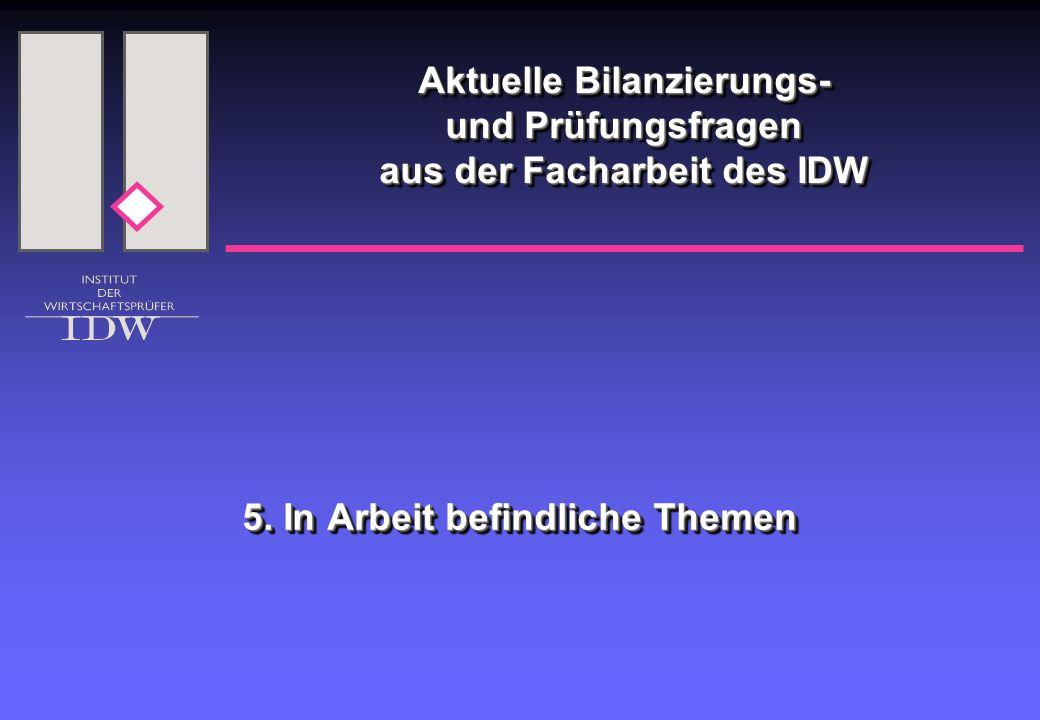 Aktuelle Bilanzierungs- und Prüfungsfragen aus der Facharbeit des IDW 5. In Arbeit befindliche Themen