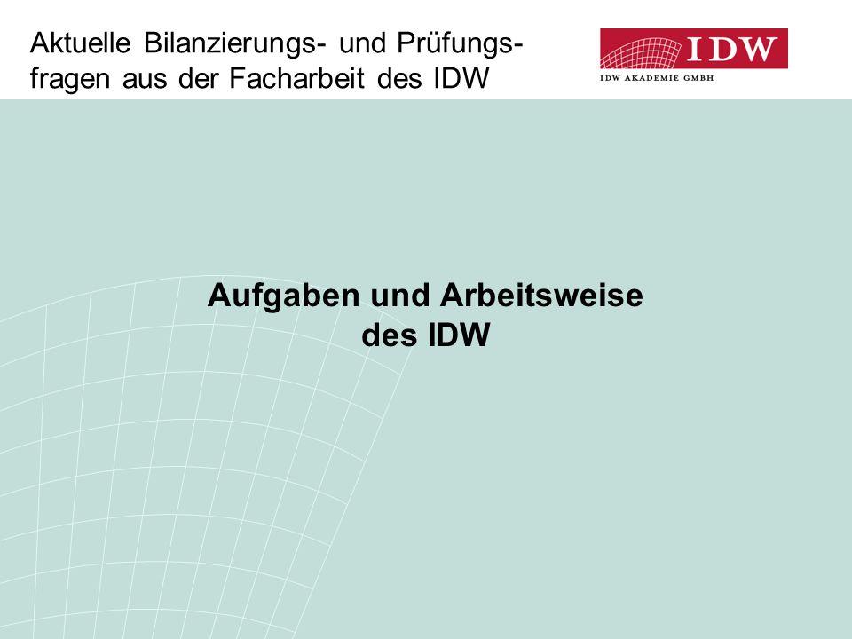 Aktuelle Bilanzierungs- und Prüfungs- fragen aus der Facharbeit des IDW Aufgaben und Arbeitsweise des IDW