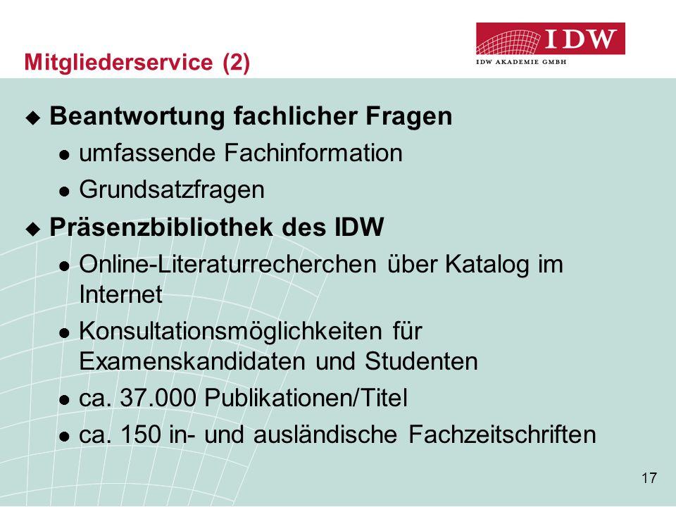 17 Mitgliederservice (2)  Beantwortung fachlicher Fragen umfassende Fachinformation Grundsatzfragen  Präsenzbibliothek des IDW Online-Literaturreche