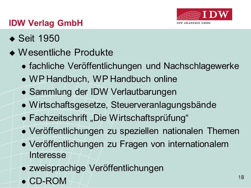 18 IDW Verlag GmbH  Seit 1950  Wesentliche Produkte fachliche Veröffentlichungen und Nachschlagewerke WP Handbuch, WP Handbuch online Sammlung der I