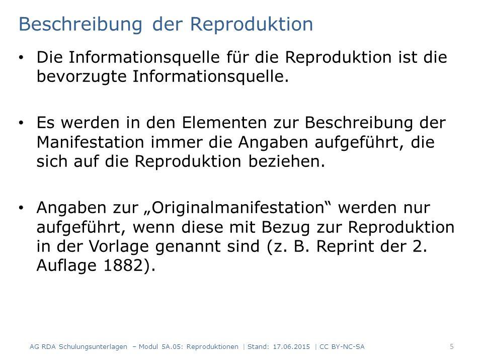 Beschreibung der Reproduktion Ausnahmeregelung beim Haupttitel Titel der Originalmanifestation erscheint in derselben Informationsquelle wie der Titel der Reproduktion  Haupttitel des Originals wird erfasst – als Paralleltitel oder – als Titelzusatz oder – als Titel einer in Beziehung stehenden Manifestation Titel der Originalmanifestation erscheint an anderer Stelle der Ressource  berücksichtigt als Titel einer in Beziehung stehenden Manifestation AG RDA Schulungsunterlagen – Modul 5A.05: Reproduktionen | Stand: 17.06.2015 | CC BY-NC-SA 6