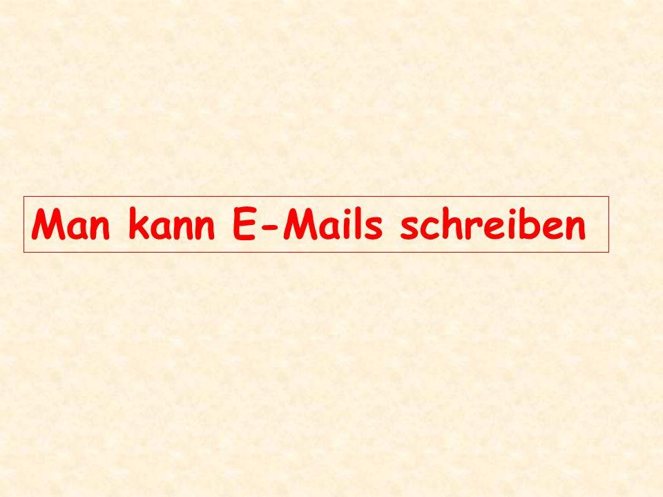 Man kann E-Mails schreiben Man kann E-Mails lesen