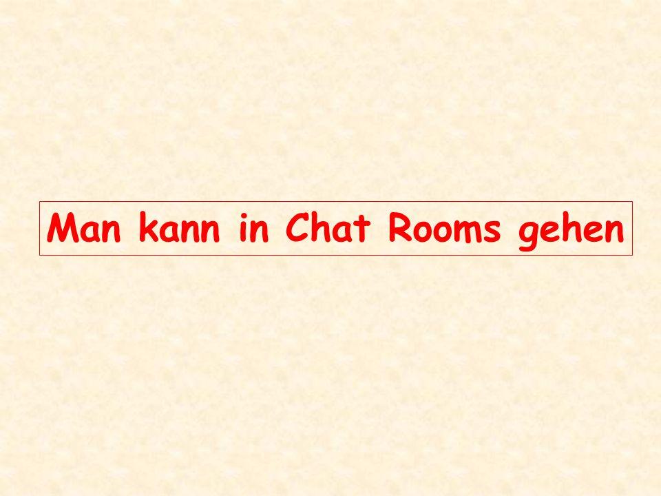Man kann in Chat Rooms gehen Man kann Musik herunterladen und hören