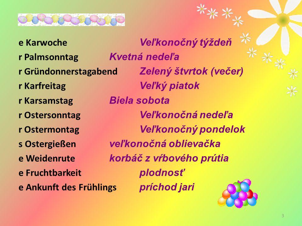 3 e Karwoche Veľkonočný týždeň r Palmsonntag Kvetná nedeľa r Gründonnerstagabend Zelený štvrtok (večer) r Karfreitag Veľký piatok r Karsamstag Biela s