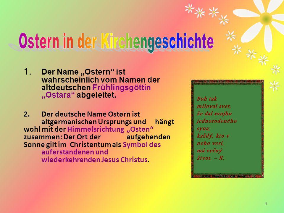 """4 1. Der Name """"Ostern"""" ist wahrscheinlich vom Namen der altdeutschen Frühlingsgöttin """"Ostara"""" abgeleitet. 2. Der deutsche Name Ostern ist altgermanisc"""