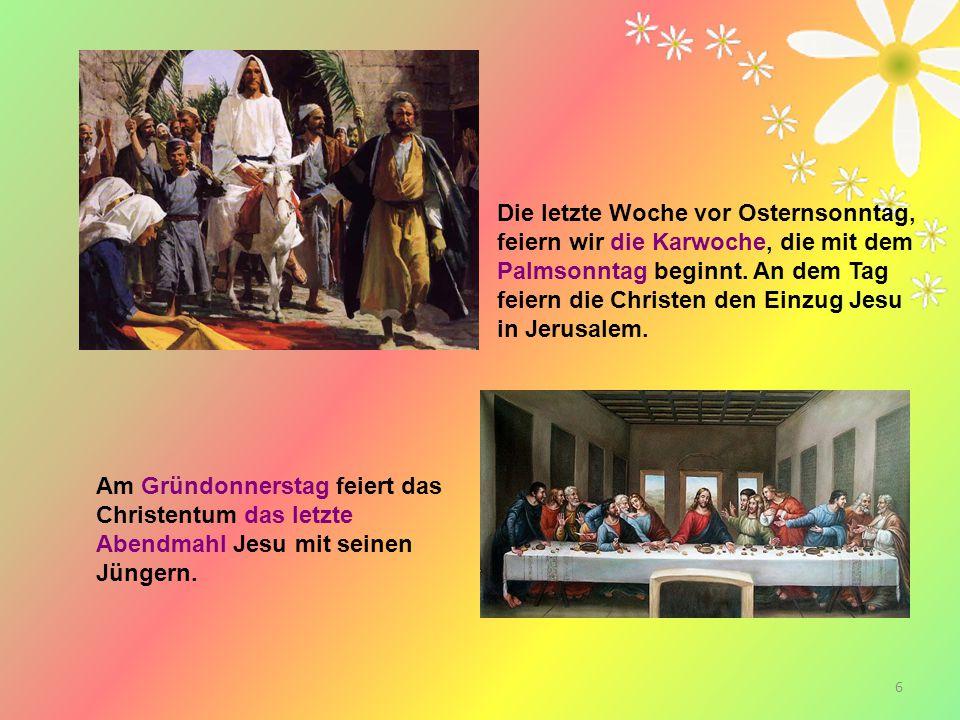 7 Am dritten Tag, dem Ostersonntag, wird die Auferweckung Jesu von den Toten gefeiert.