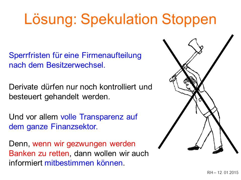 Lösung: Spekulation Stoppen Und vor allem volle Transparenz auf dem ganze Finanzsektor.