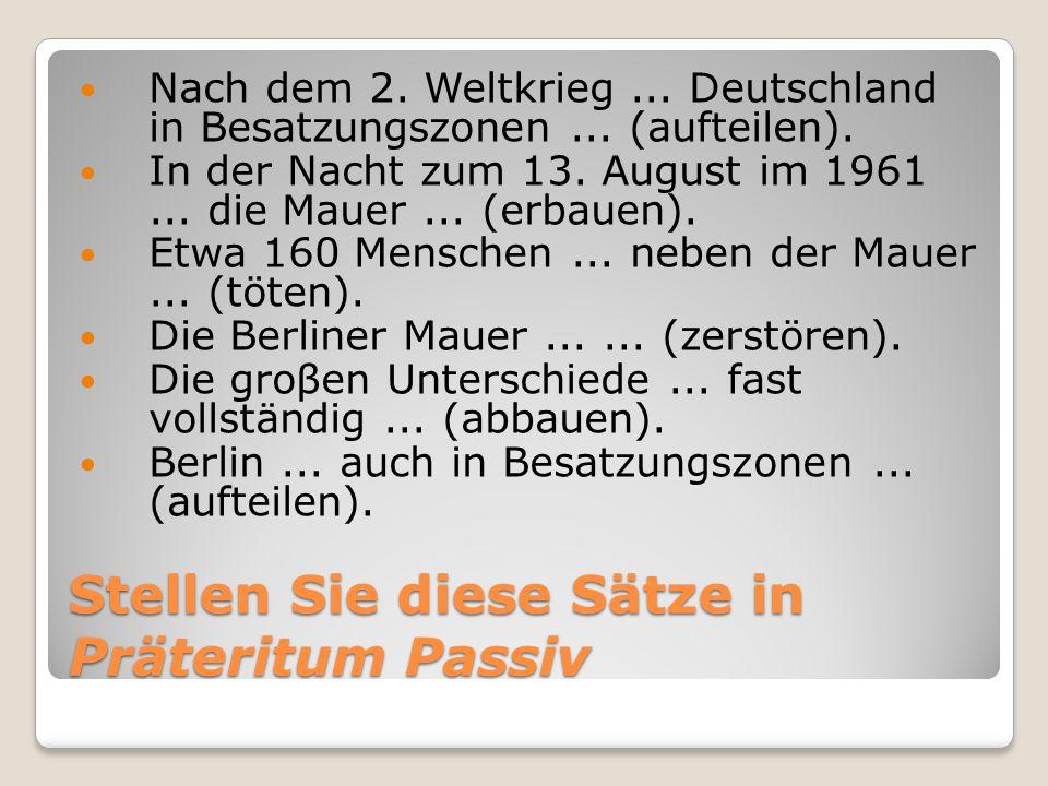 Stellen Sie diese Sätze in Präteritum Passiv Nach dem 2. Weltkrieg... Deutschland in Besatzungszonen... (aufteilen). In der Nacht zum 13. August im 19