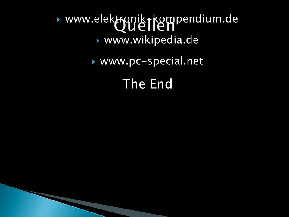  www.elektronik-kompendium.de  www.wikipedia.de  www.pc-special.net The End 17