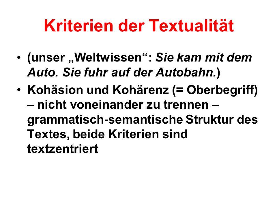 """Kriterien der Textualität (unser """"Weltwissen"""": Sie kam mit dem Auto. Sie fuhr auf der Autobahn.) Kohäsion und Kohärenz (= Oberbegriff) – nicht voneina"""