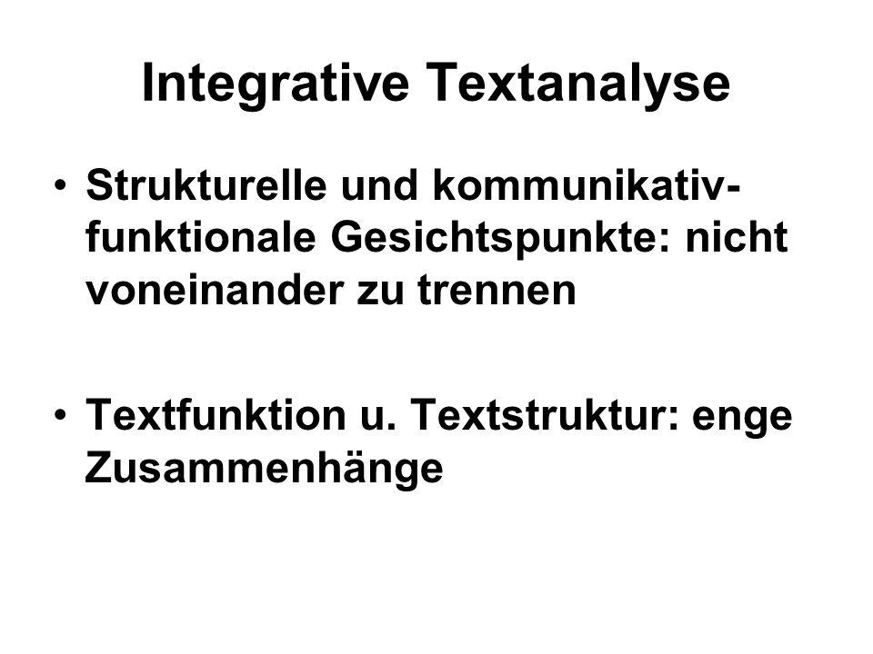 Integrative Textanalyse Strukturelle und kommunikativ- funktionale Gesichtspunkte: nicht voneinander zu trennen Textfunktion u. Textstruktur: enge Zus