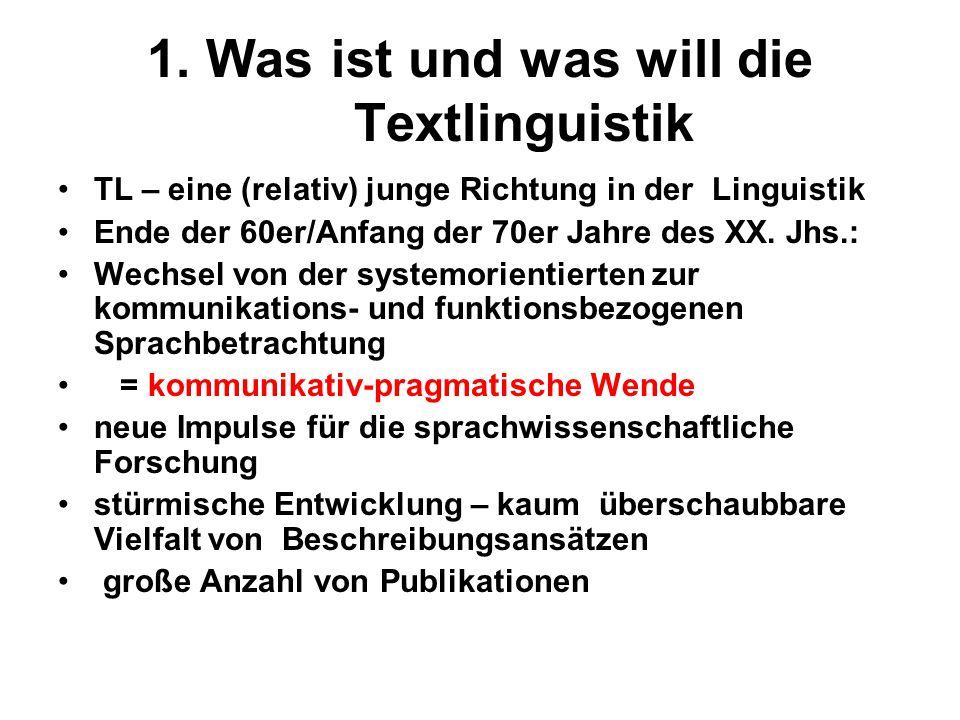 1. Was ist und was will die Textlinguistik TL – eine (relativ) junge Richtung in der Linguistik Ende der 60er/Anfang der 70er Jahre des XX. Jhs.: Wech