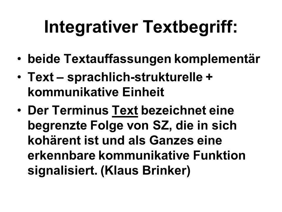 Integrativer Textbegriff: beide Textauffassungen komplementär Text – sprachlich-strukturelle + kommunikative Einheit Der Terminus Text bezeichnet eine