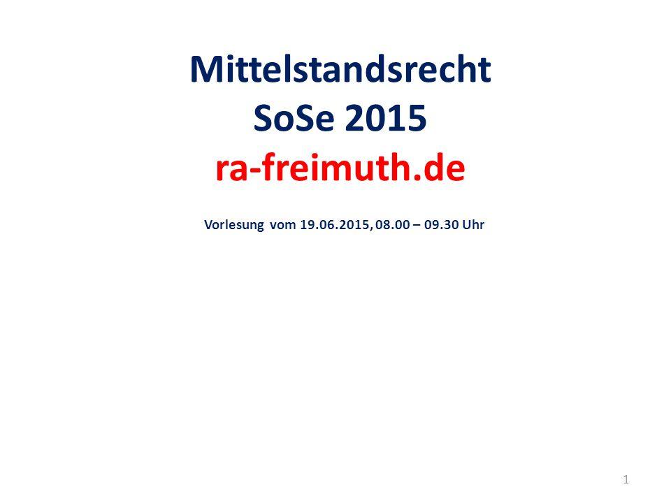 Mittelstandsrecht SoSe 2015 ra-freimuth.de Vorlesung vom 19.06.2015, 08.00 – 09.30 Uhr 1