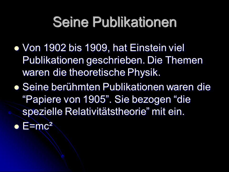 Seine Publikationen Von 1902 bis 1909, hat Einstein viel Publikationen geschrieben. Die Themen waren die theoretische Physik. Von 1902 bis 1909, hat E