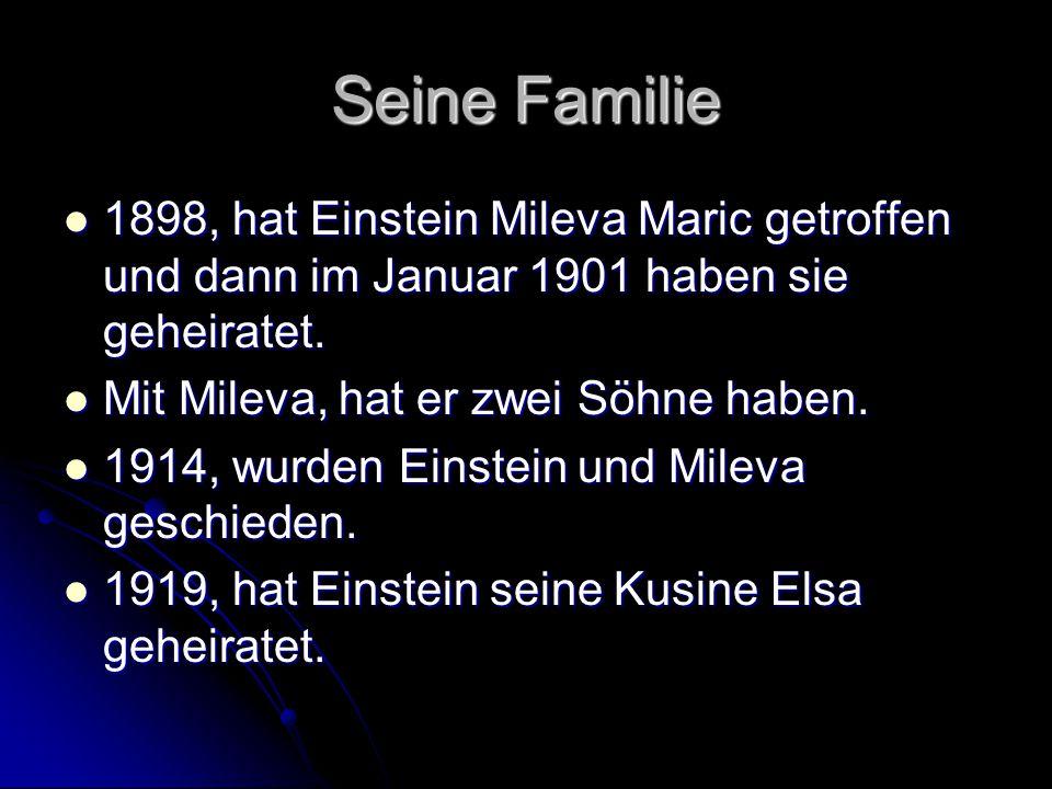 Seine Familie 1898, hat Einstein Mileva Maric getroffen und dann im Januar 1901 haben sie geheiratet. 1898, hat Einstein Mileva Maric getroffen und da