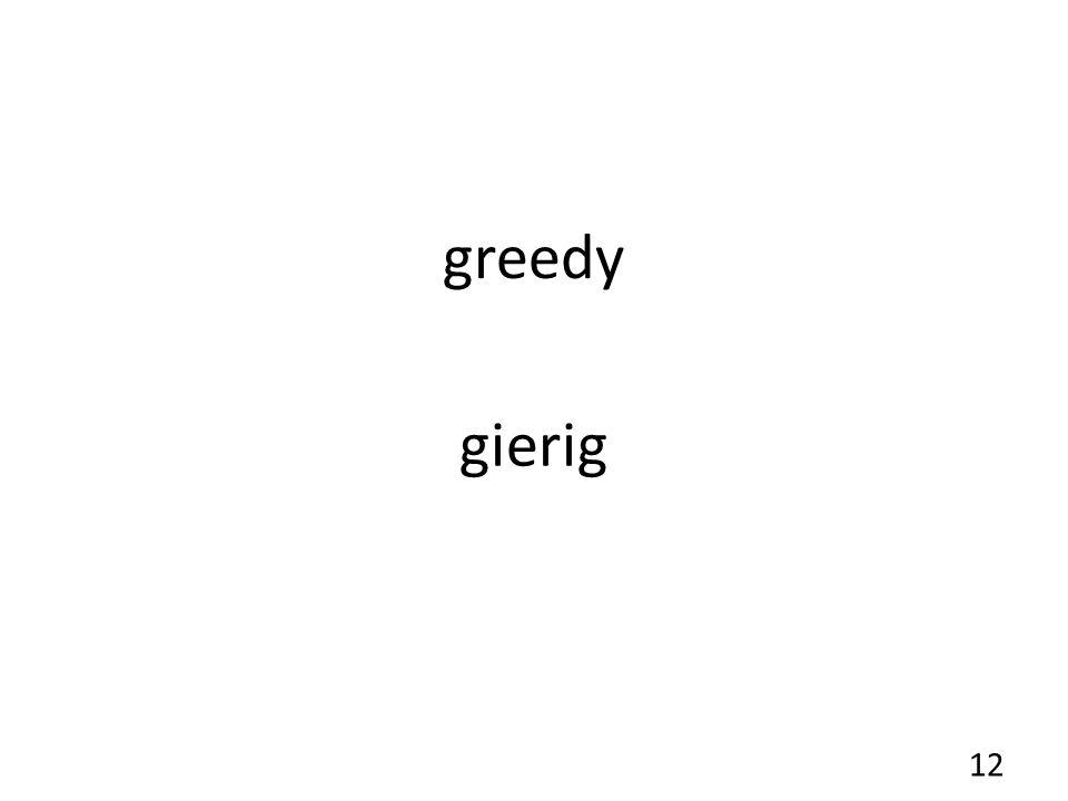 greedy gierig 12