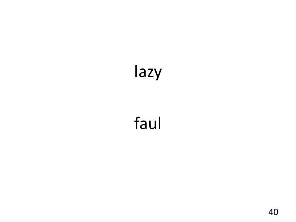 lazy faul 40